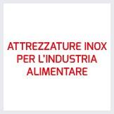 ATTREZZATURE INOX PER L'INDUSTRIA ALIMENTARE