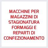 MACCHINE PER MAGAZZINI DI STAGIONATURA FORMAGGI E REPARTI DI CONFEZIONAMENTO
